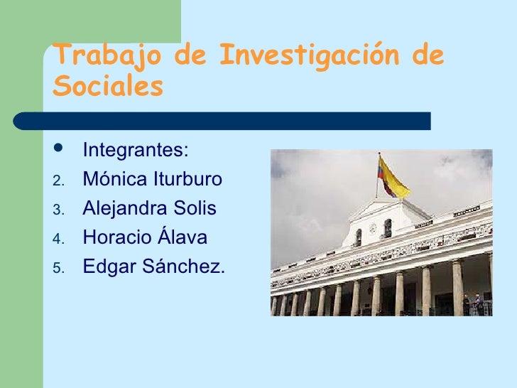 Trabajo de Investigación de Sociales <ul><li>Integrantes: </li></ul><ul><li>Mónica Iturburo </li></ul><ul><li>Alejandra So...