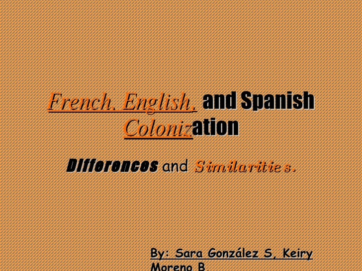French, English ,   and Spanish   Coloniz ation Differences   and   Similarities . By: Sara González S, Keiry Moreno B.