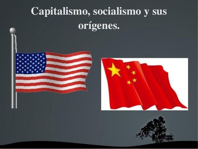 Capitalismo,socialismoysus          orígenes.