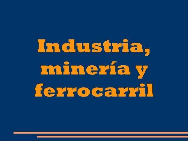 Industria,minería yferrocarril