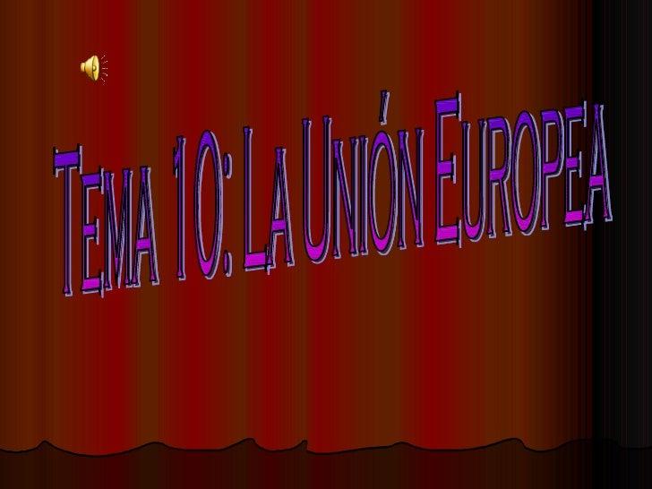 Tema 10: La Unión Europea