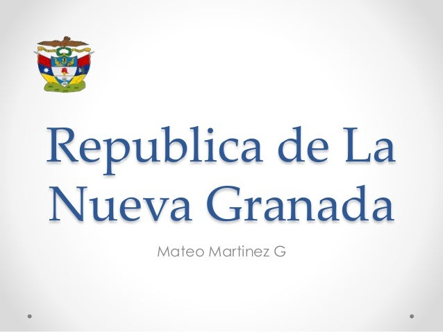 Republica de La Nueva Granada Mateo Martinez G