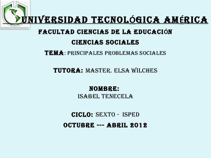 UNIVERSIDAD TECNOLÓGICA AMÉRICA  FACULTAD CIENCIAS DE LA EDUCACIÓN           CIENCIAS SOCIALES   TEMA : pRINCIpALES pRObLE...