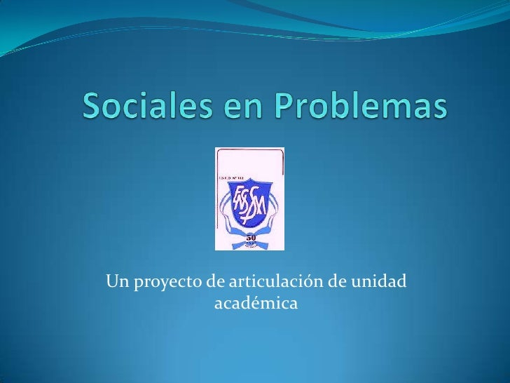Sociales en Problemas<br />Un proyecto de articulación de unidad académica<br />