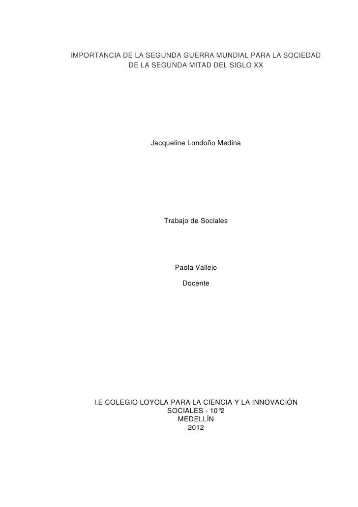 IMPORTANCIA DE LA SEGUNDA GUERRA MUNDIAL PARA LA SOCIEDAD             DE LA SEGUNDA MITAD DEL SIGLO XX                  Ja...