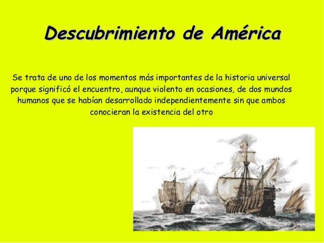 Descubrimiento de AméricaSe trata de uno de los momentos más importantes de la historia universalporque significó el encue...