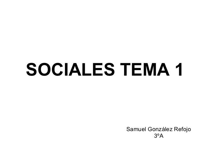 SOCIALES TEMA 1 Samuel González Refojo 3ºA