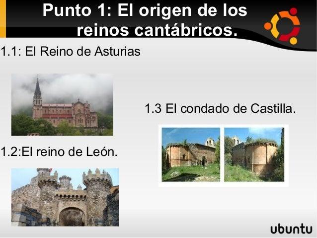 Punto 1: El origen de los          reinos cantábricos.1.1: El Reino de Asturias                            1.3 El condado ...