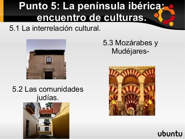 Punto 5: La península ibérica:      encuentro de culturas.5.1 La interrelación cultural.                                 5...