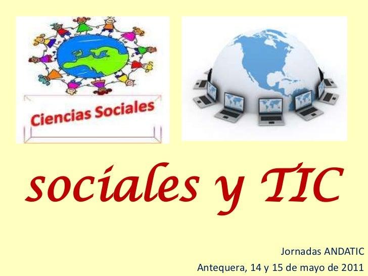 sociales y TIC<br />Jornadas ANDATIC<br />Antequera, 14 y 15 de mayo de 2011<br />