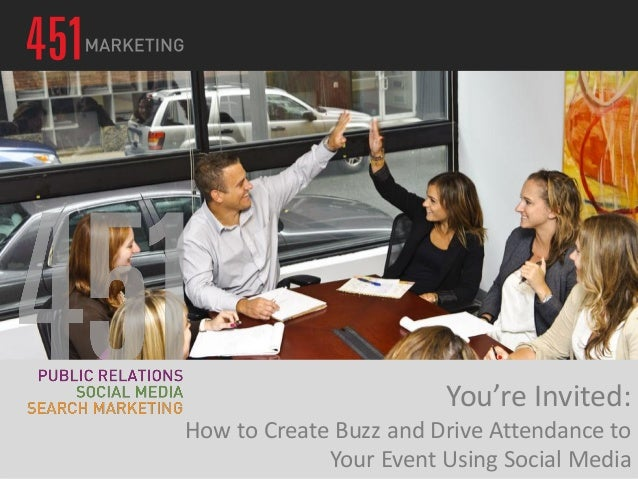 You're Invited:How to Create Buzz and Drive Attendance toYour Event Using Social Media