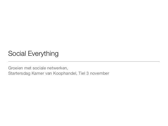 Social EverythingGroeien met sociale netwerken,Startersdag Kamer van Koophandel, Tiel 3 november
