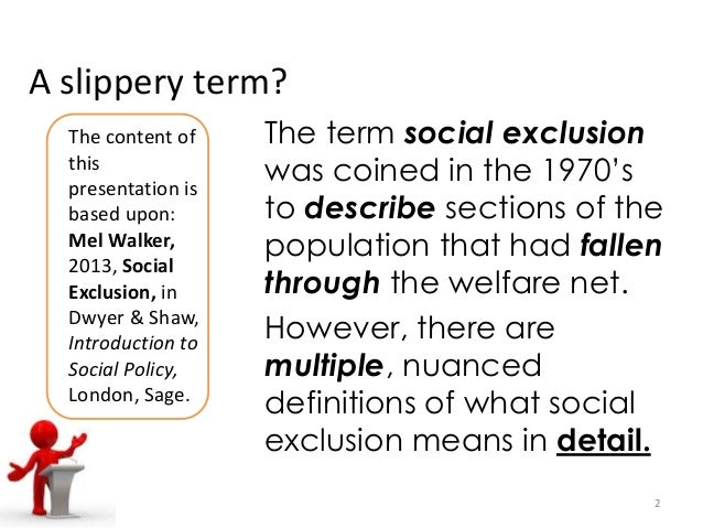 social divisions social exclusion and social The article argues that, within this discourse, the concept of social exclusion oper ates both to devalue unpaid work and to obscure the inequalities between paid workers, as well as to obscure the fundamental social division be tween the property-owning class and the rest of society.