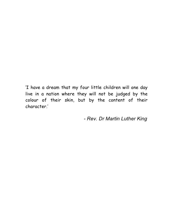'I have a dream that my four little children will one daylive in a nation where they will not be judged by thecolour of th...