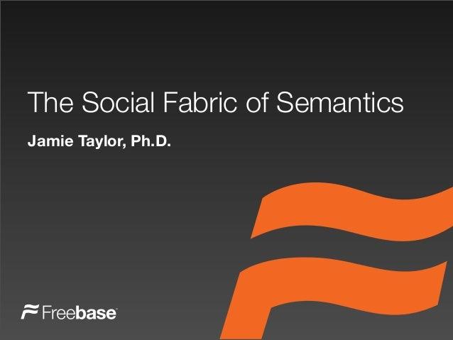 The Social Fabric of Semantics Jamie Taylor, Ph.D.
