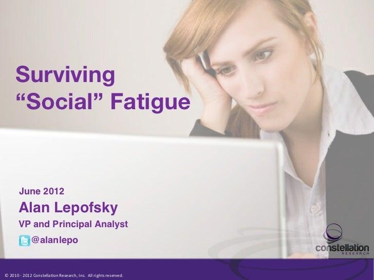 "Surviving          ""Social"" Fatigue            June 2012!            Alan Lepofsky!            VP and Principal Analyst!  ..."