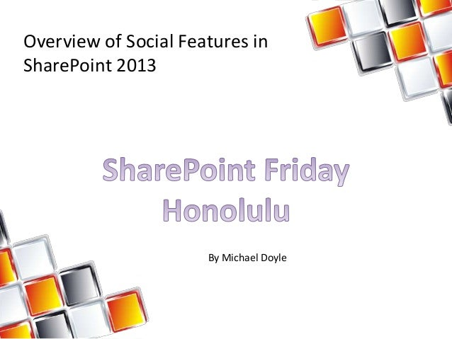 Overview of Social Features inSharePoint 2013                      By Michael Doyle