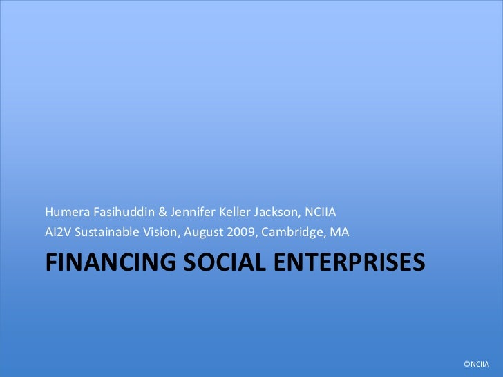 Financing social enterpriseS<br />Humera Fasihuddin & Jennifer Keller Jackson, NCIIA<br />AI2V Sustainable Vision, August ...