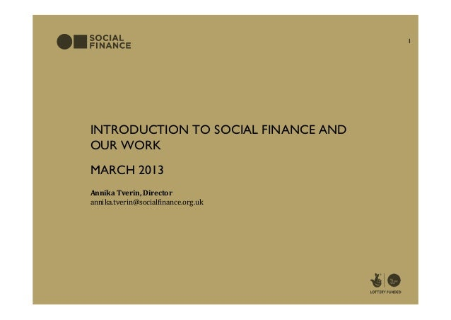 1INTRODUCTION TO SOCIAL FINANCE ANDOUR WORKMARCH 2013Annika Tverin, Directorannika.tverin@socialfinance.org.uk