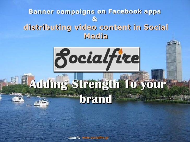 Banner campaigns  on Facebook apps   &  distributing video content in Social Media Adding   Strength To your brand min...