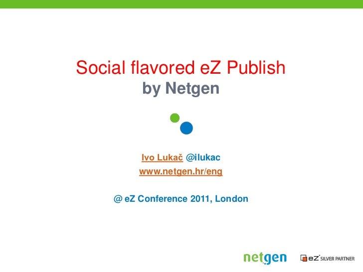 Social flavored eZ Publishby Netgen<br />Ivo Lukač @ilukac<br />www.netgen.hr/eng<br />@ eZ Conference 2011, London<br />