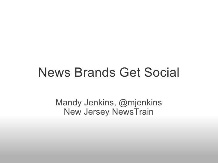 News Brands Get Social Mandy Jenkins, @mjenkins New Jersey NewsTrain
