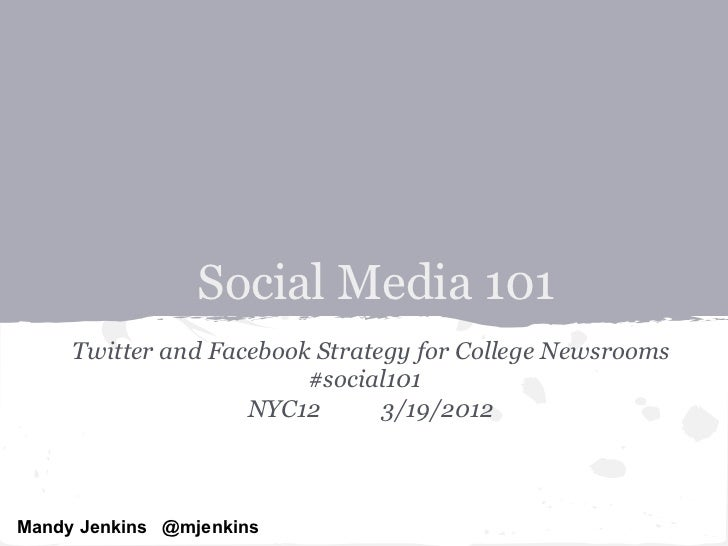 Social Media 101     Twitter and Facebook Strategy for College Newsrooms                         #social101               ...
