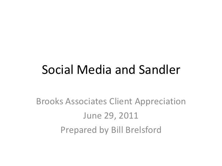 Social Media and Sandler<br />Brooks Associates Client Appreciation<br />June 29, 2011<br />Prepared by Bill Brelsford<br />