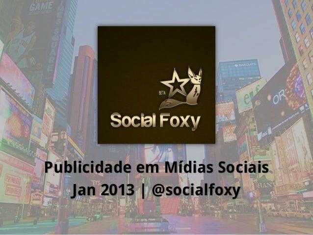 Social FoxyPublicidade em Mídias Sociais   Jan 2013 | @socialfoxy