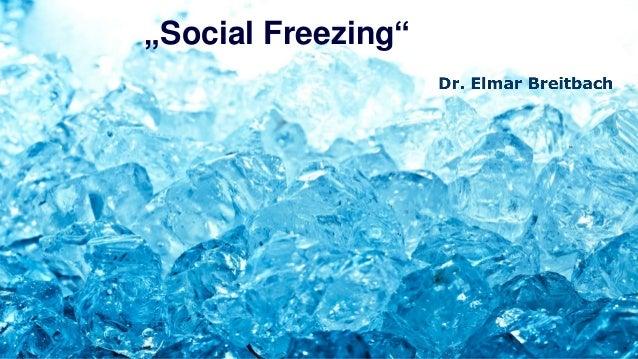"""Social Freezing"""