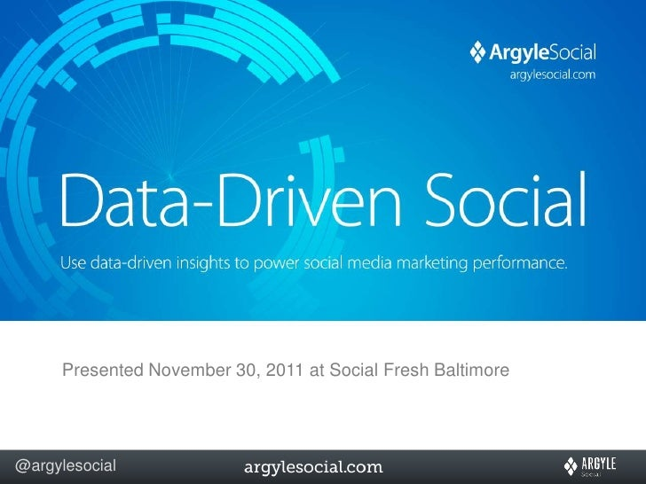 Presented November 30, 2011 at Social Fresh Baltimore@argylesocial
