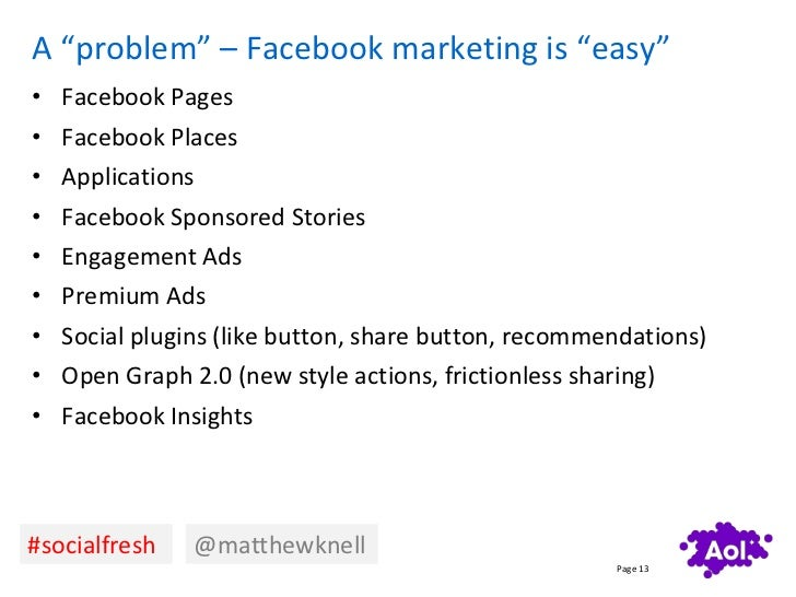 """A """"problem"""" – Facebook marketing is """"easy""""•   Facebook Pages•   Facebook Places•   Applications•   Facebook Sponsored Stor..."""