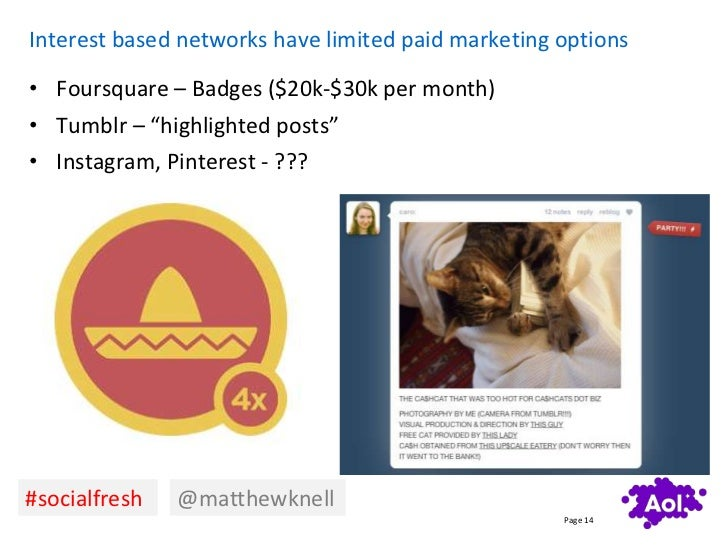"""Interest based networks have limited paid marketing options• Foursquare – Badges ($20k-$30k per month)• Tumblr – """"highligh..."""