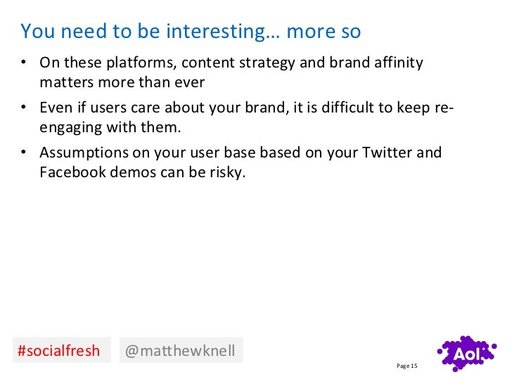 You need to be interesting… more so• On these platforms, content strategy and brand affinity  matters more than ever• Even...