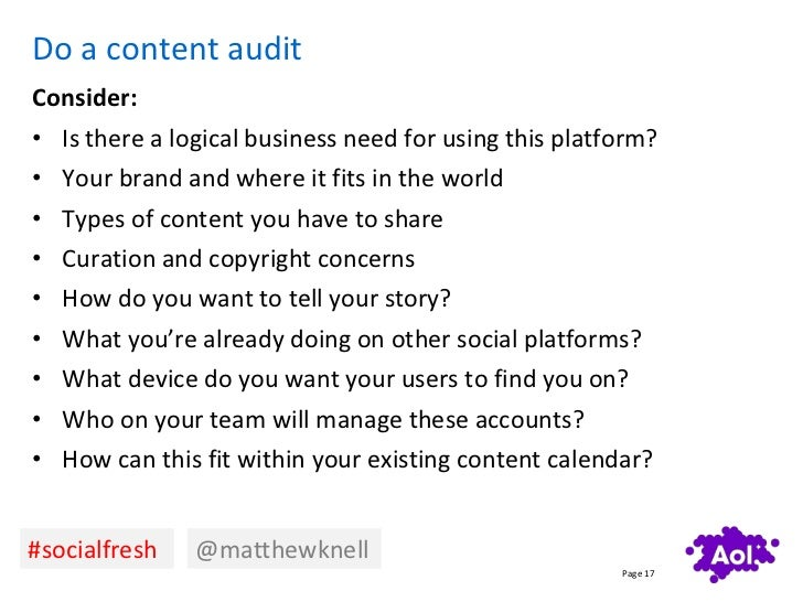 Do a content auditConsider:• Is there a logical business need for using this platform?• Your brand and where it fits in th...