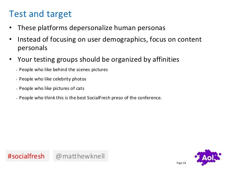 Test and target• These platforms depersonalize human personas• Instead of focusing on user demographics, focus on content ...