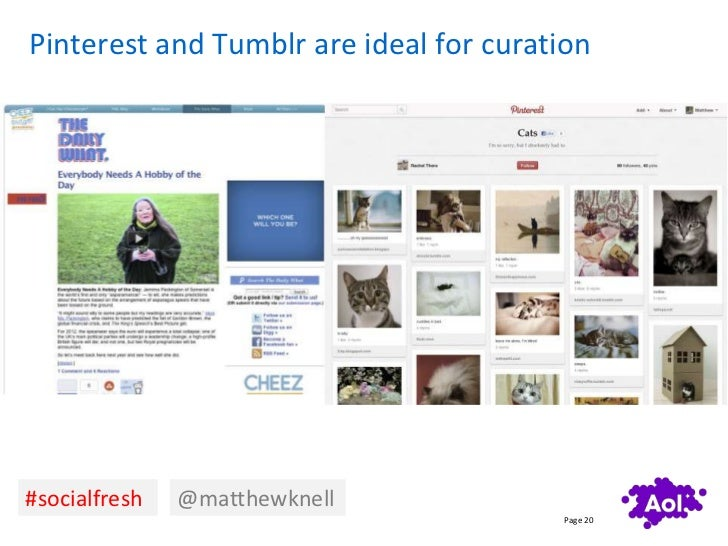 Pinterest and Tumblr are ideal for curation#socialfresh   @matthewknell                                        Page 20