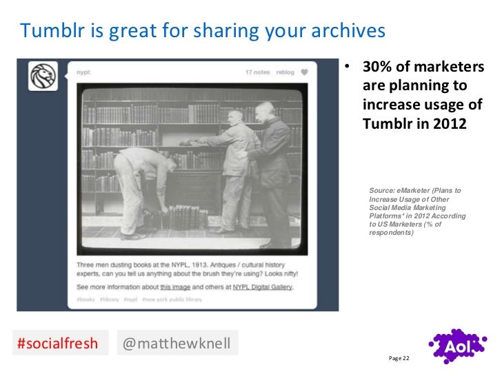 Tumblr is great for sharing your archives                                    • 30% of marketers                           ...
