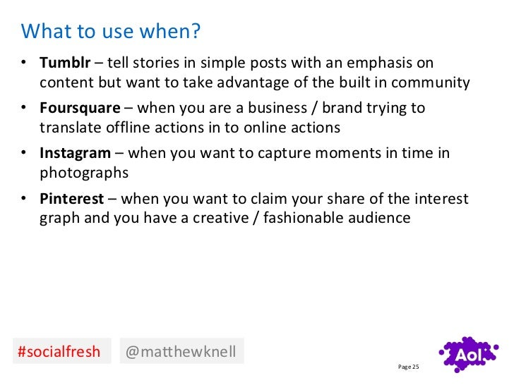 What to use when?• Tumblr – tell stories in simple posts with an emphasis on  content but want to take advantage of the bu...