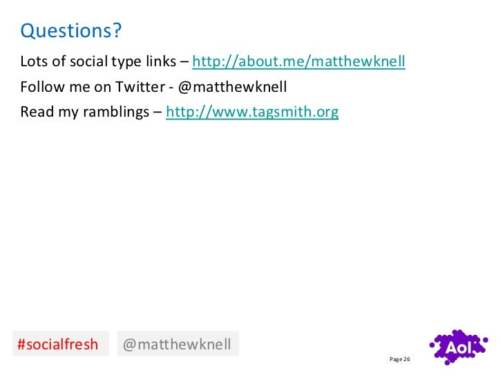 Questions?Lots of social type links – http://about.me/matthewknellFollow me on Twitter - @matthewknellRead my ramblings – ...