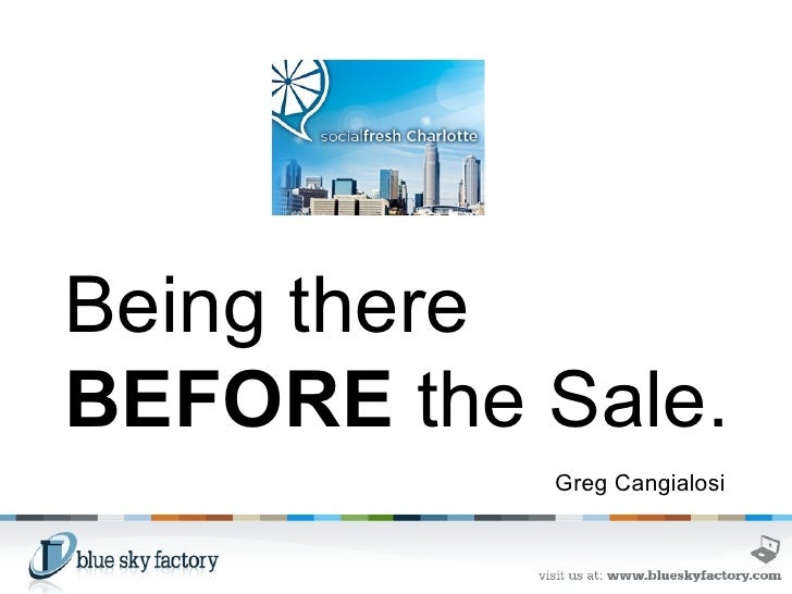 Being there  BEFORE  the Sale. Greg Cangialosi