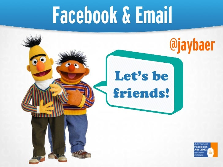 Facebook & Email               @jaybaer        Let's be        friends!