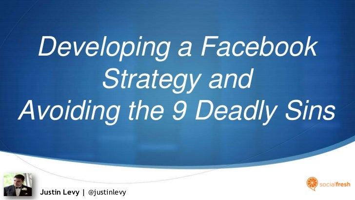 Developing a Facebook Strategy and Avoiding the 9 Deadly Sins<br />Justin Levy | @justinlevy<br />