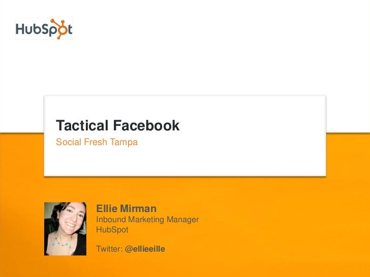 Tactical FacebookSocial Fresh Tampa        Ellie Mirman        Inbound Marketing Manager        HubSpot        Twitter: @e...