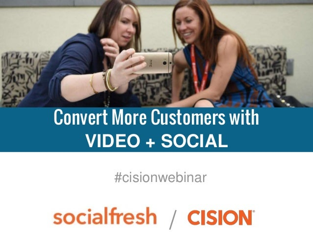 / #cisionwebinar Convert More Customers with VIDEO + SOCIAL