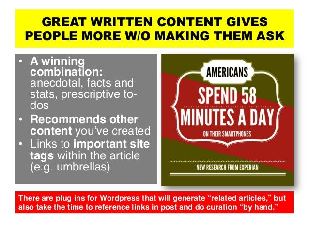 GREAT WRITTEN CONTENT GIVES PEOPLE MORE W/O MAKING THEM ASK • A winning combination: anecdotal, facts and stats, prescrip...
