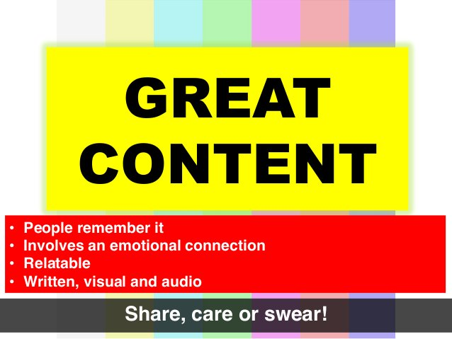 GREAT CONTENT • People remember it! • Involves an emotional connection! • Relatable! • Written, visual and audio! Shar...