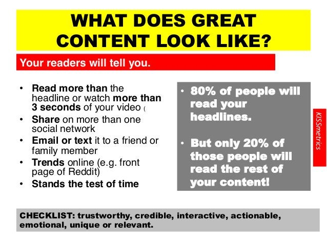 WHAT DOES GREAT CONTENT LOOK LIKE? • Read more than the headline or watch more than 3 seconds of your video (! • Share o...