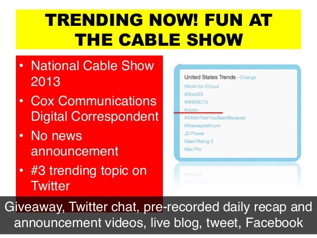 TRENDING NOW! FUN AT THE CABLE SHOW • National Cable Show 2013! • Cox Communications Digital Correspondent! • No news a...