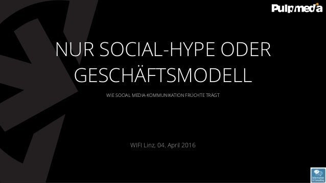 WIE SOCIAL MEDIA-KOMMUNIKATION FRÜCHTE TRÄGT WIFI Linz, 04. April 2016 NUR SOCIAL-HYPE ODER GESCHÄFTSMODELL